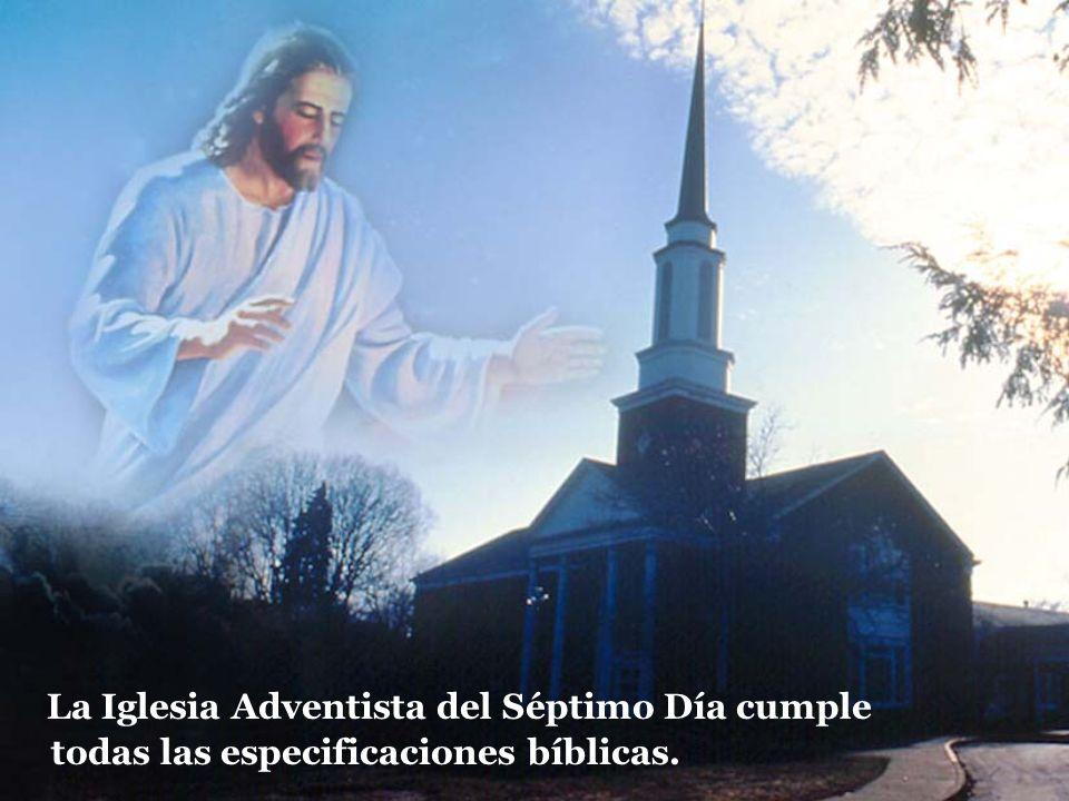 La Iglesia Adventista del Séptimo Día cumple todas las especificaciones bíblicas.