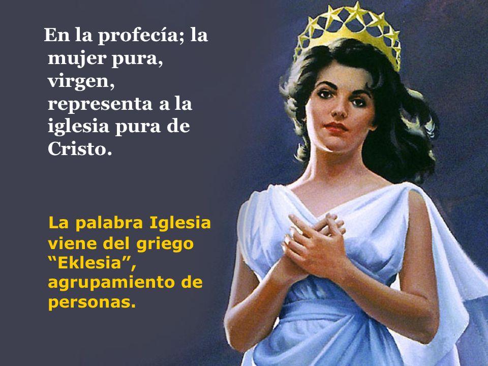 En la profecía; la mujer pura, virgen, representa a la iglesia pura de Cristo.