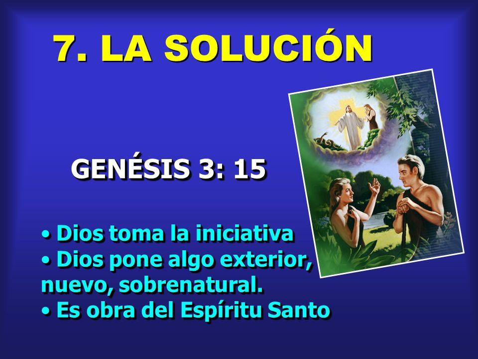 7. LA SOLUCIÓN GENÉSIS 3: 15 Dios toma la iniciativa