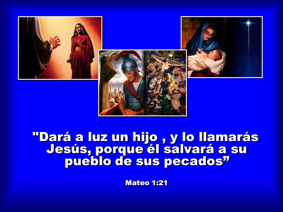 Dará a luz un hijo , y lo llamarás Jesús, porque él salvará a su pueblo de sus pecados Mateo 1:21
