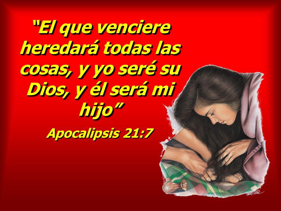 El que venciere heredará todas las cosas, y yo seré su Dios, y él será mi hijo