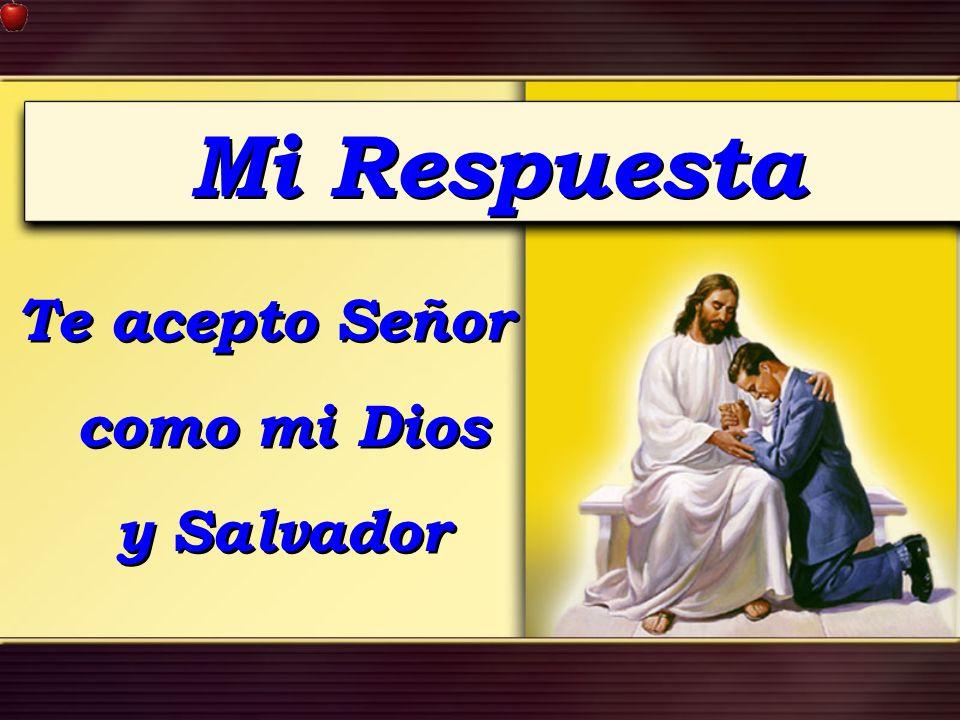 Te acepto Señor como mi Dios y Salvador