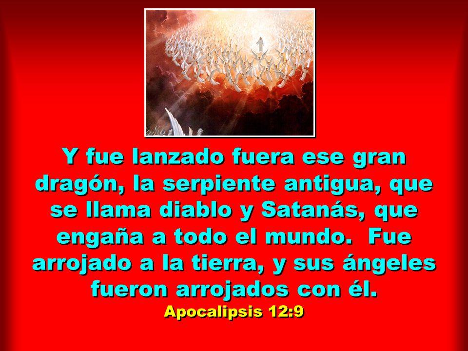 Y fue lanzado fuera ese gran dragón, la serpiente antigua, que se llama diablo y Satanás, que engaña a todo el mundo.