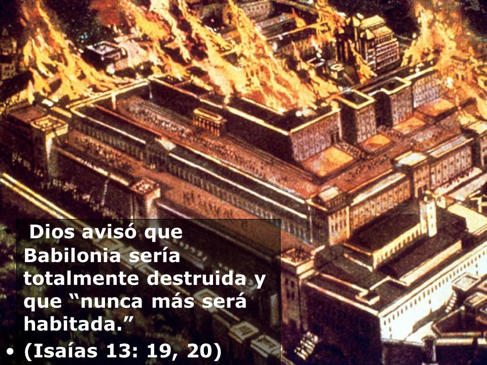 Dios avisó que Babilonia sería totalmente destruida y que nunca más será habitada.