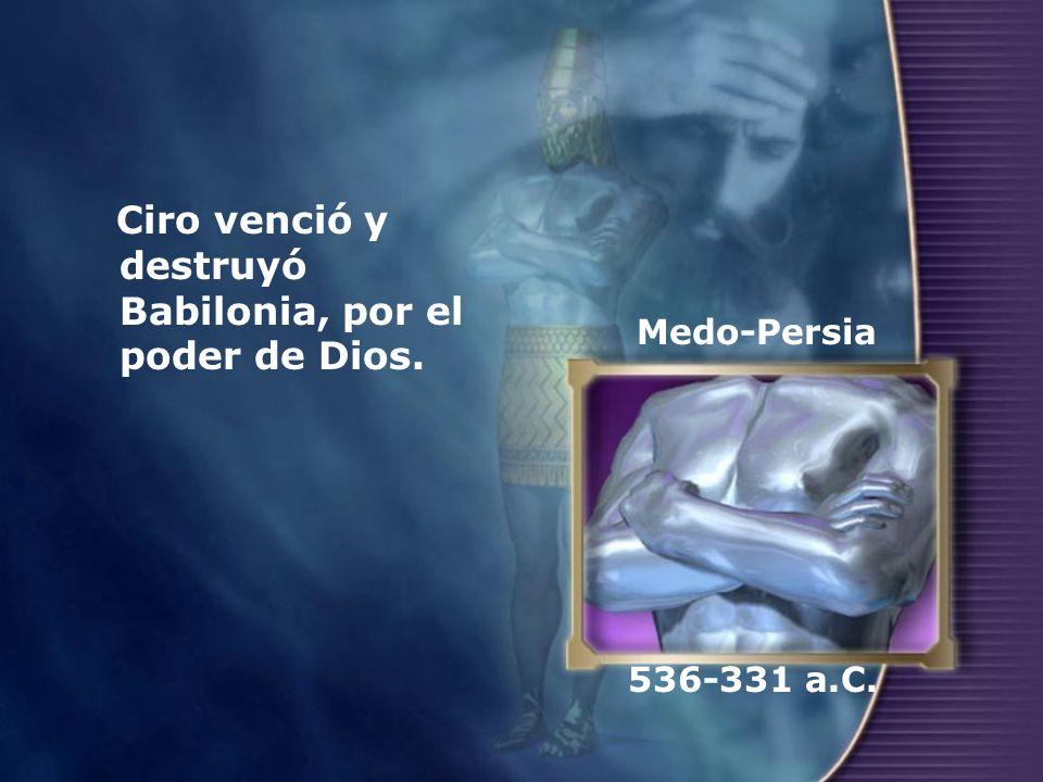 Ciro venció y destruyó Babilonia, por el poder de Dios.
