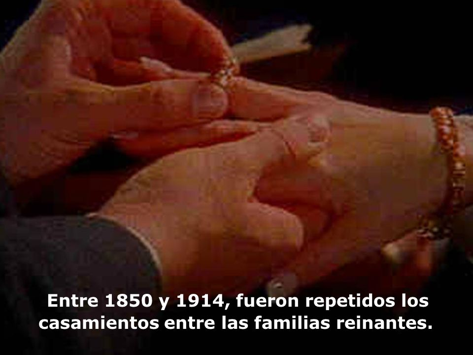 Entre 1850 y 1914, fueron repetidos los casamientos entre las familias reinantes.