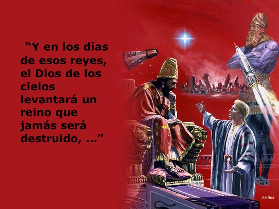Y en los días de esos reyes, el Dios de los cielos levantará un reino que jamás será destruido, ...