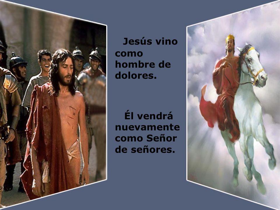 Jesús vino como hombre de dolores.