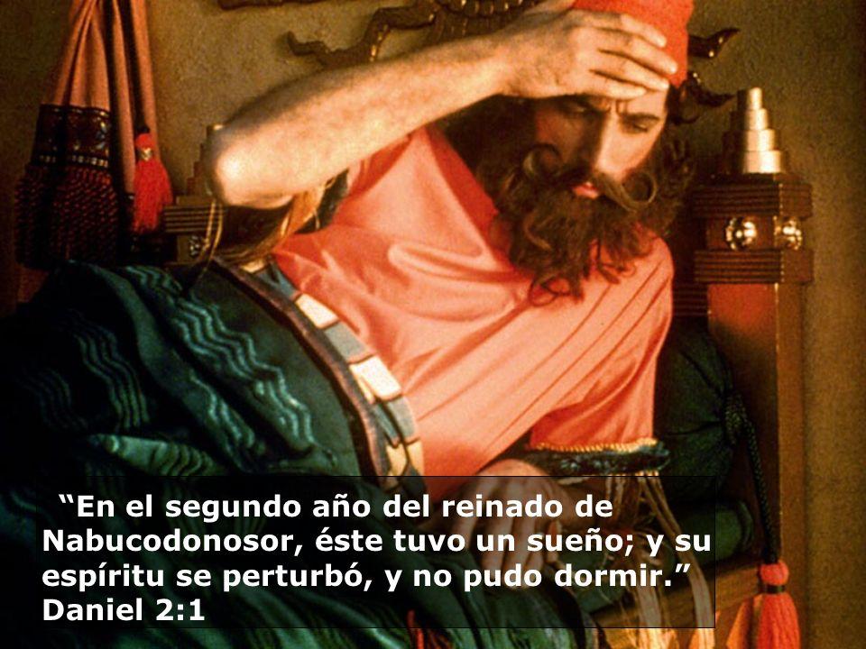 En el segundo año del reinado de Nabucodonosor, éste tuvo un sueño; y su espíritu se perturbó, y no pudo dormir. Daniel 2:1