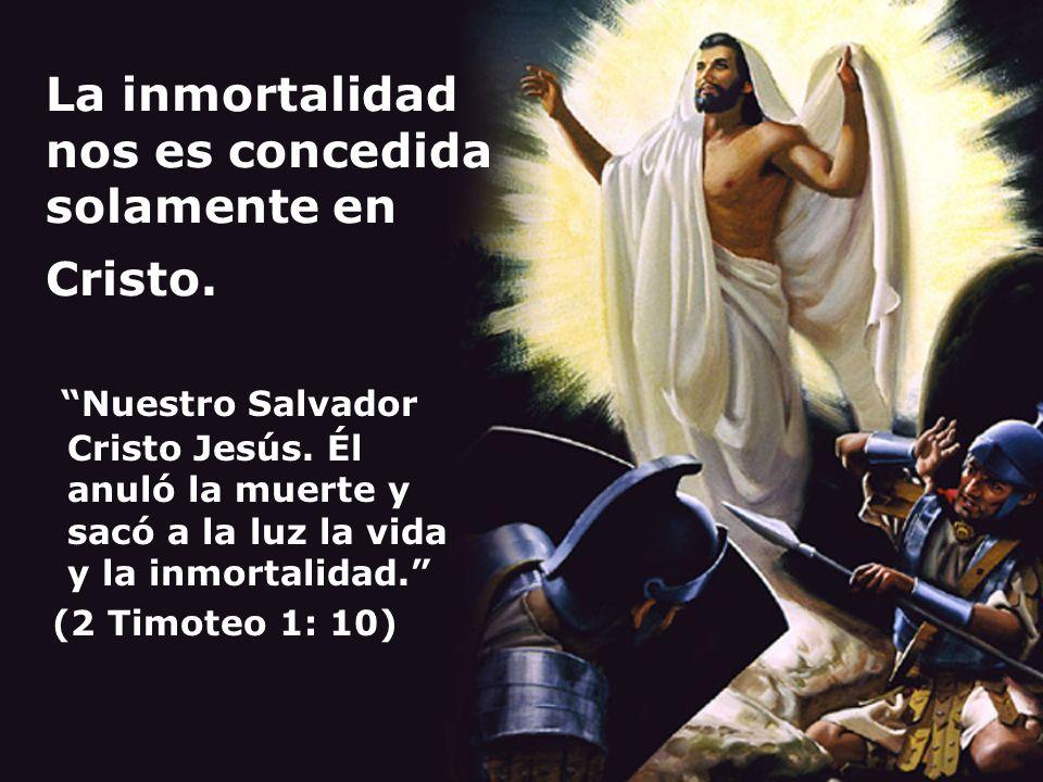 La inmortalidad nos es concedida solamente en Cristo.