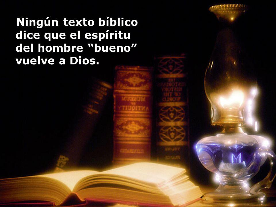 Ningún texto bíblico dice que el espíritu del hombre bueno vuelve a Dios.