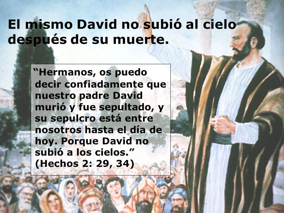 El mismo David no subió al cielo después de su muerte.