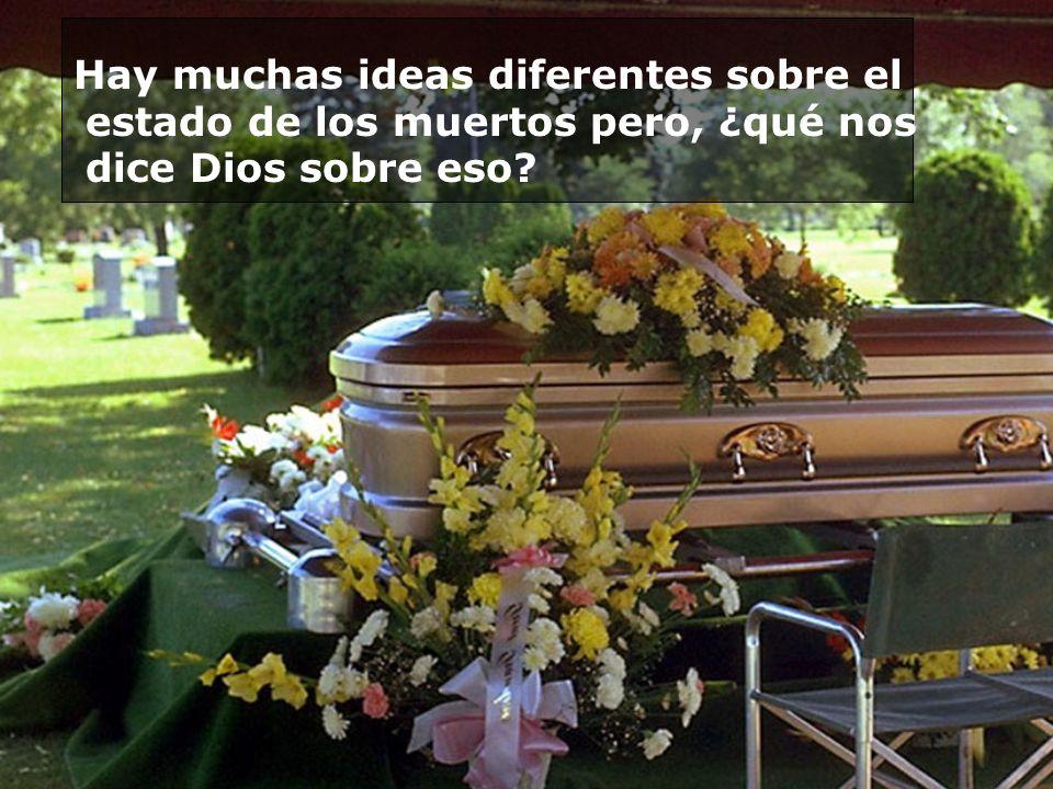 Hay muchas ideas diferentes sobre el estado de los muertos pero, ¿qué nos dice Dios sobre eso