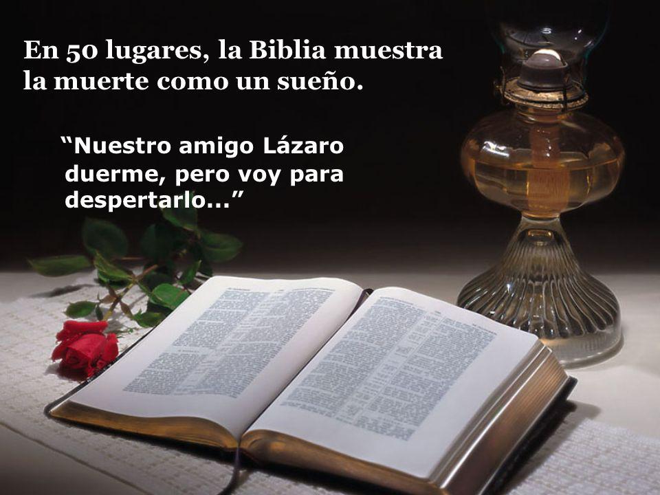 En 50 lugares, la Biblia muestra la muerte como un sueño.