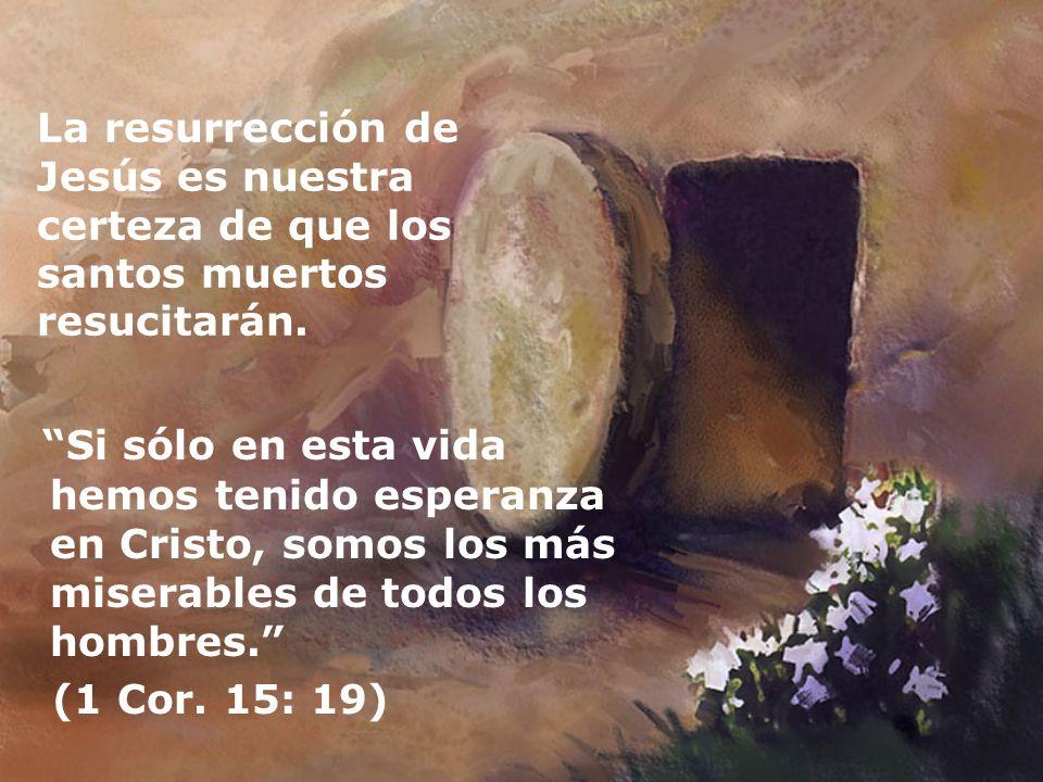 La resurrección de Jesús es nuestra certeza de que los santos muertos resucitarán.