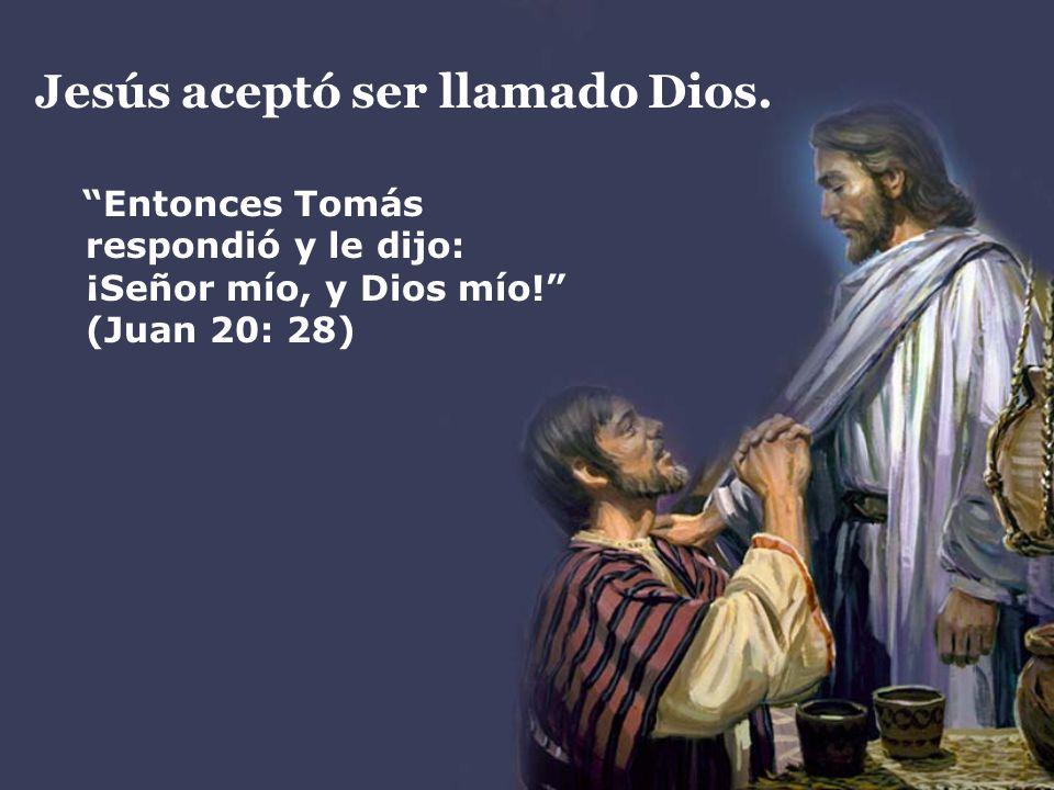 Jesús aceptó ser llamado Dios.