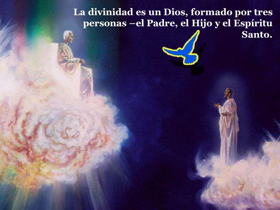 La divinidad es un Dios, formado por tres personas –el Padre, el Hijo y el Espíritu Santo.