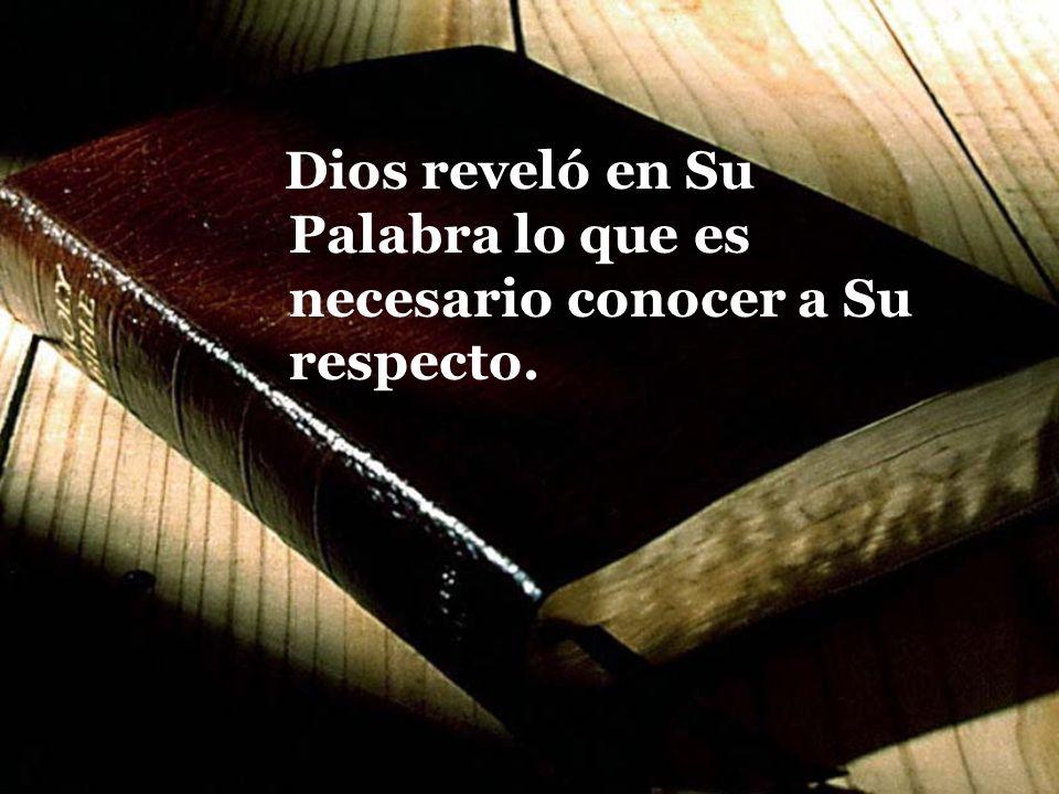 Dios reveló en Su Palabra lo que es necesario conocer a Su respecto.