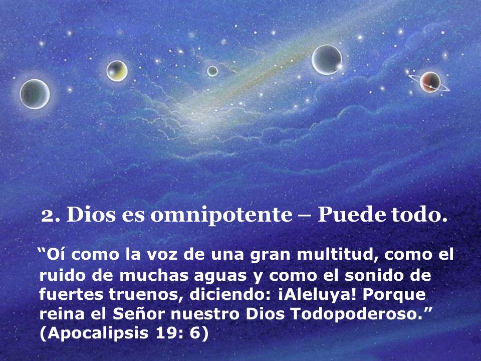 2. Dios es omnipotente – Puede todo.