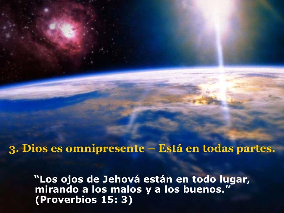 3. Dios es omnipresente – Está en todas partes.