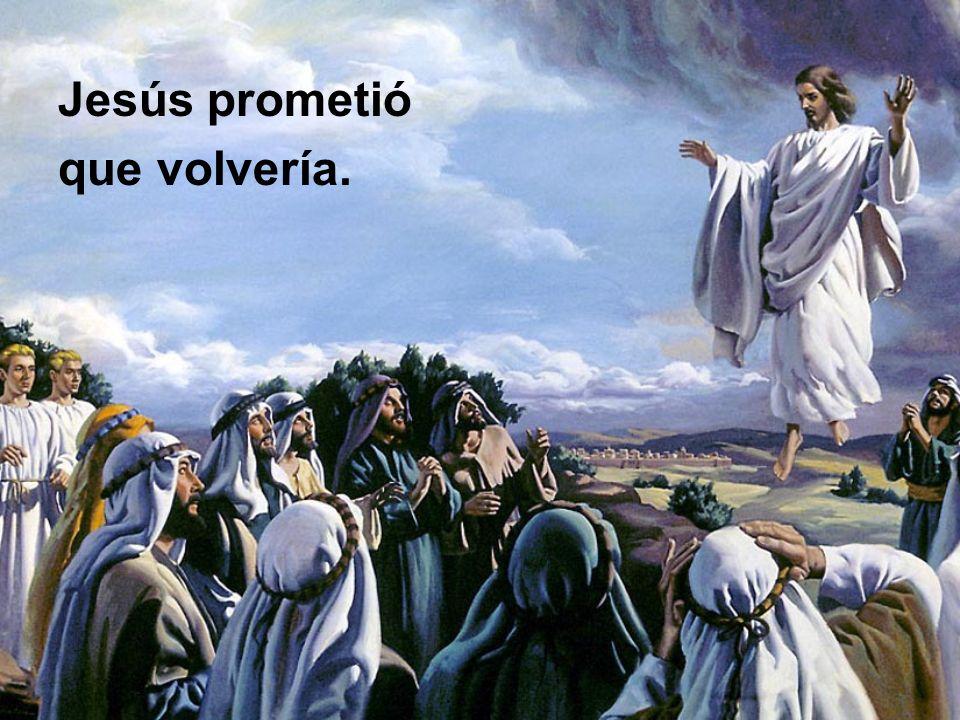 Jesús prometió que volvería.
