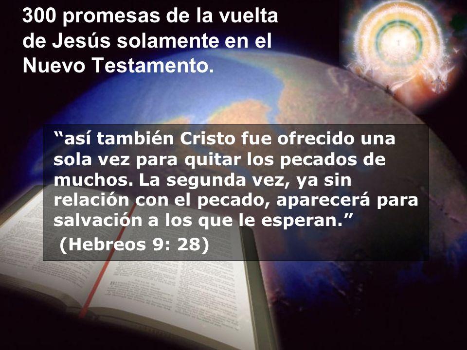 300 promesas de la vuelta de Jesús solamente en el Nuevo Testamento.