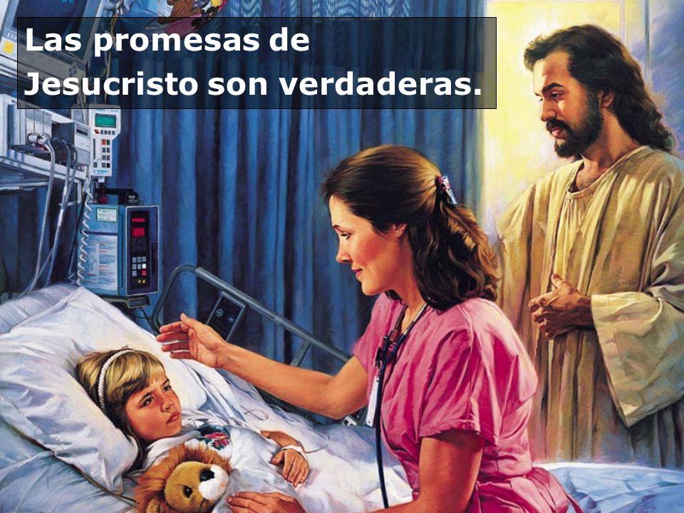 Las promesas de Jesucristo son verdaderas.