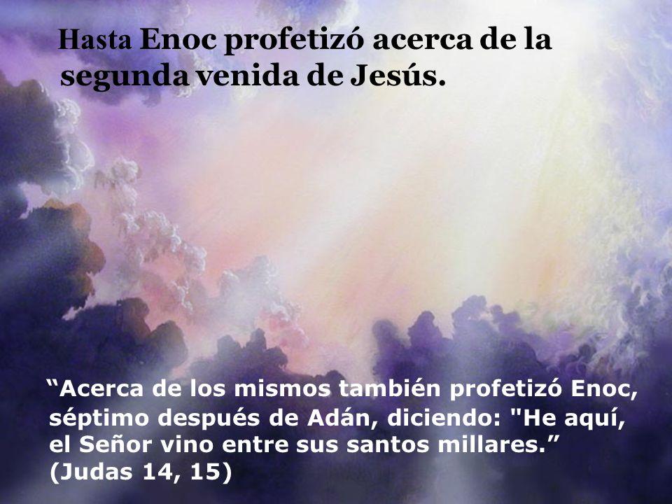 Hasta Enoc profetizó acerca de la segunda venida de Jesús.