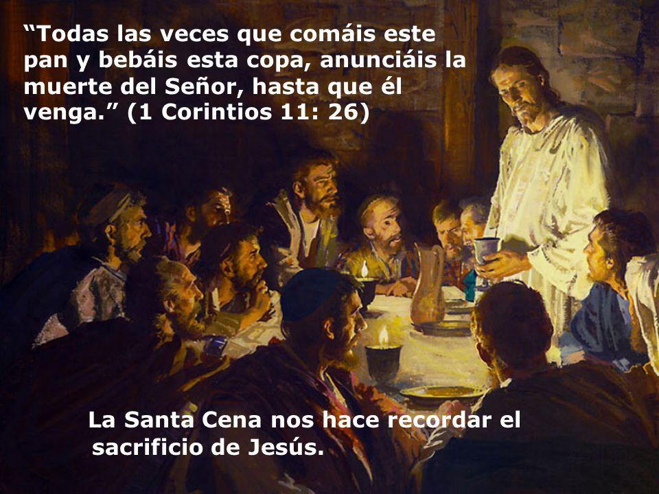 La Santa Cena nos hace recordar el sacrificio de Jesús.
