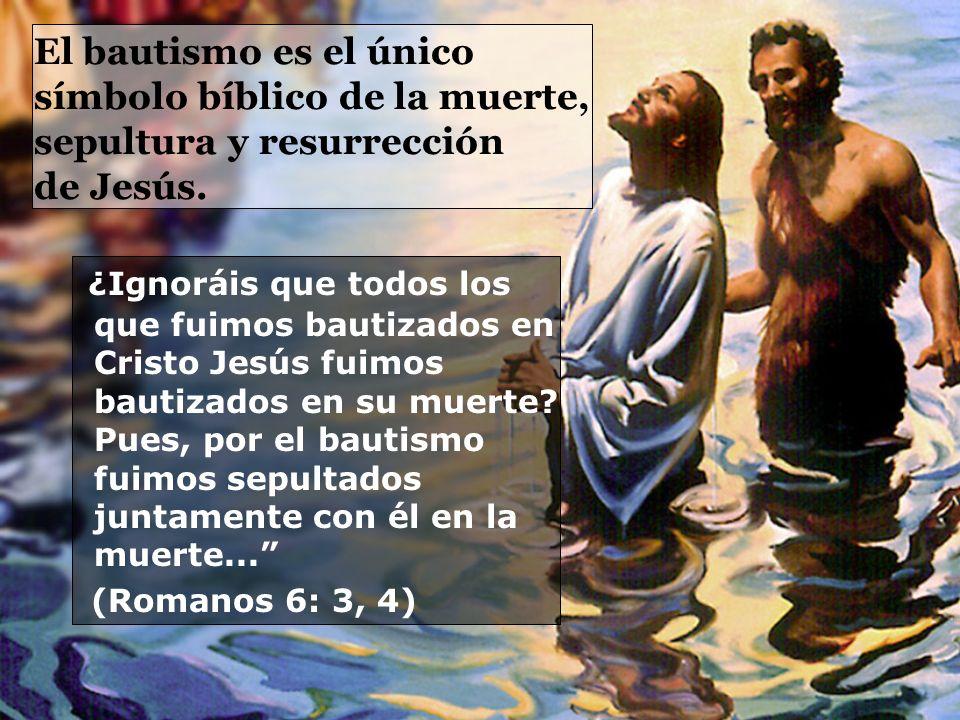 El bautismo es el único símbolo bíblico de la muerte, sepultura y resurrección de Jesús.