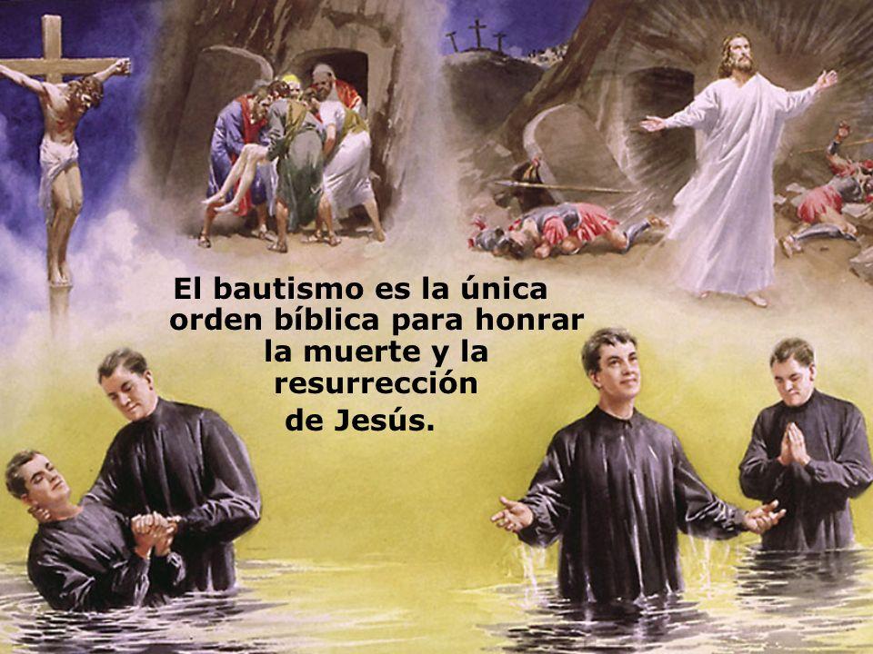 El bautismo es la única orden bíblica para honrar la muerte y la resurrección
