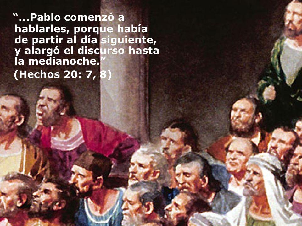 ...Pablo comenzó a hablarles, porque había de partir al día siguiente, y alargó el discurso hasta la medianoche.