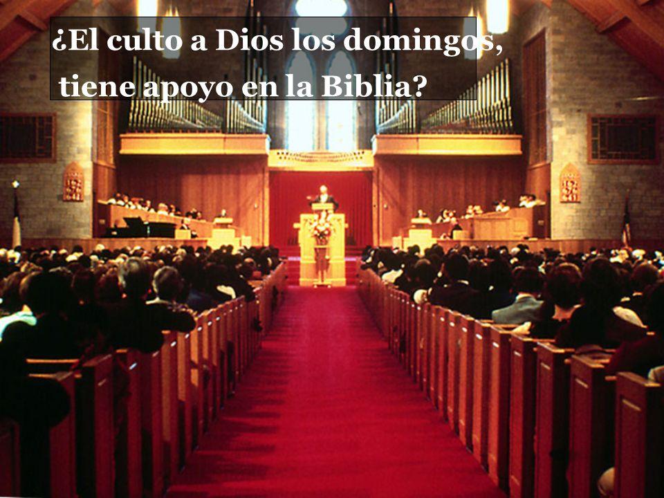 ¿El culto a Dios los domingos, tiene apoyo en la Biblia