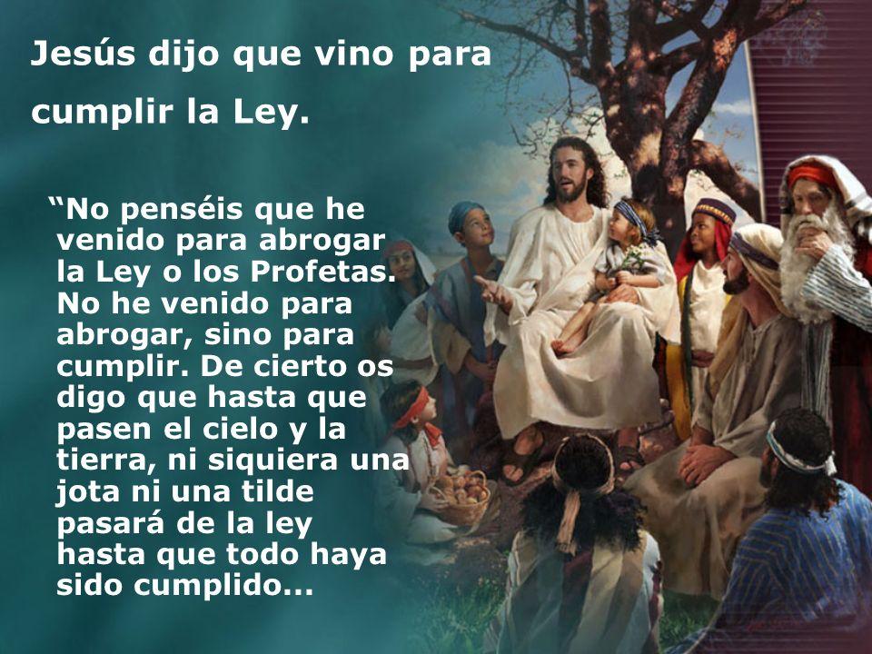 Jesús dijo que vino para cumplir la Ley.
