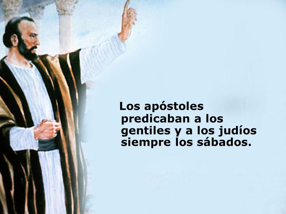 Los apóstoles predicaban a los gentiles y a los judíos siempre los sábados.