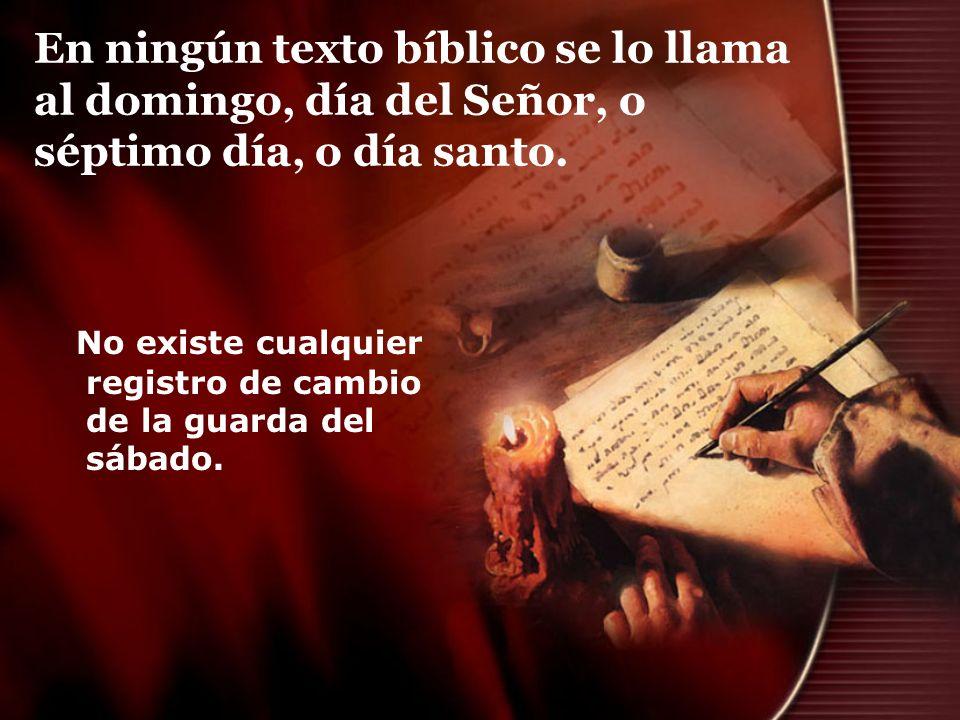 En ningún texto bíblico se lo llama al domingo, día del Señor, o séptimo día, o día santo.