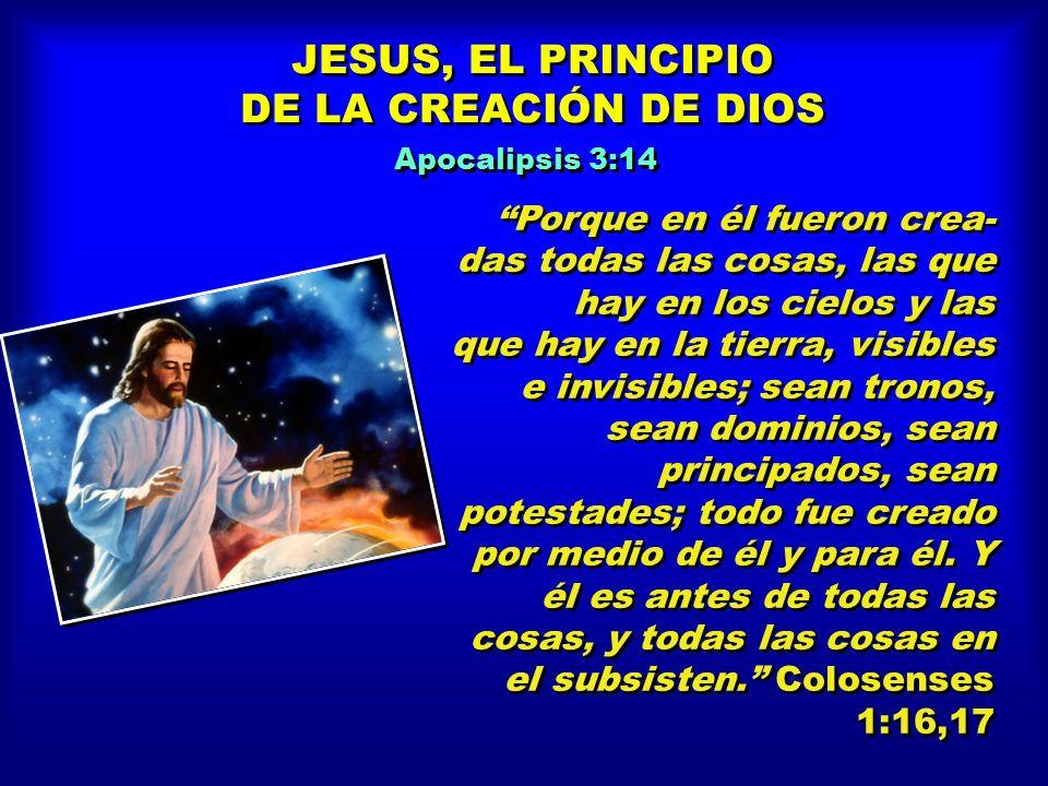 JESUS, EL PRINCIPIO DE LA CREACIÓN DE DIOS Porque en él fueron crea-