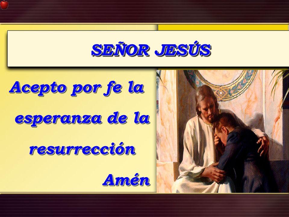 Acepto por fe la esperanza de la resurrección