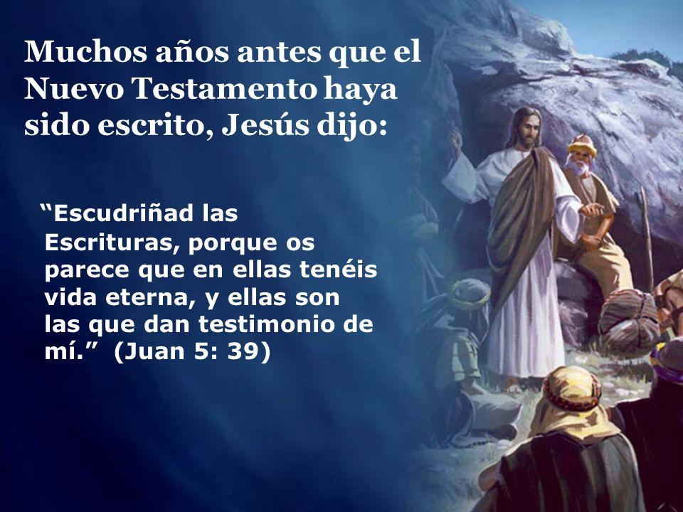 Muchos años antes que el Nuevo Testamento haya sido escrito, Jesús dijo: