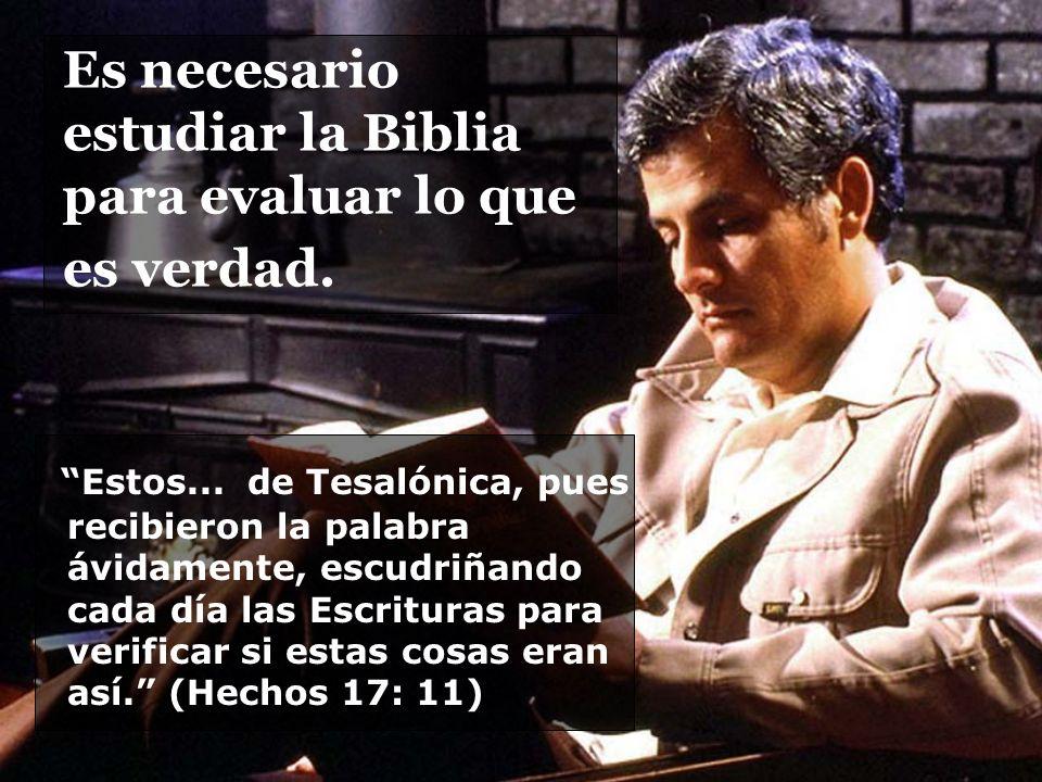 Es necesario estudiar la Biblia para evaluar lo que es verdad.
