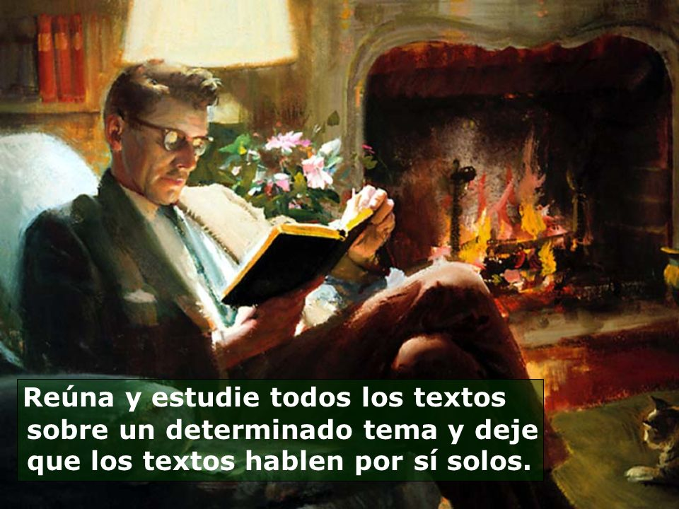 Reúna y estudie todos los textos sobre un determinado tema y deje que los textos hablen por sí solos.