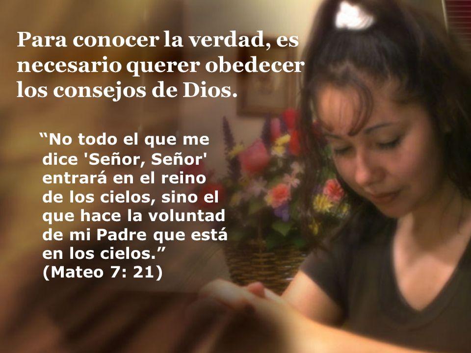 Para conocer la verdad, es necesario querer obedecer los consejos de Dios.