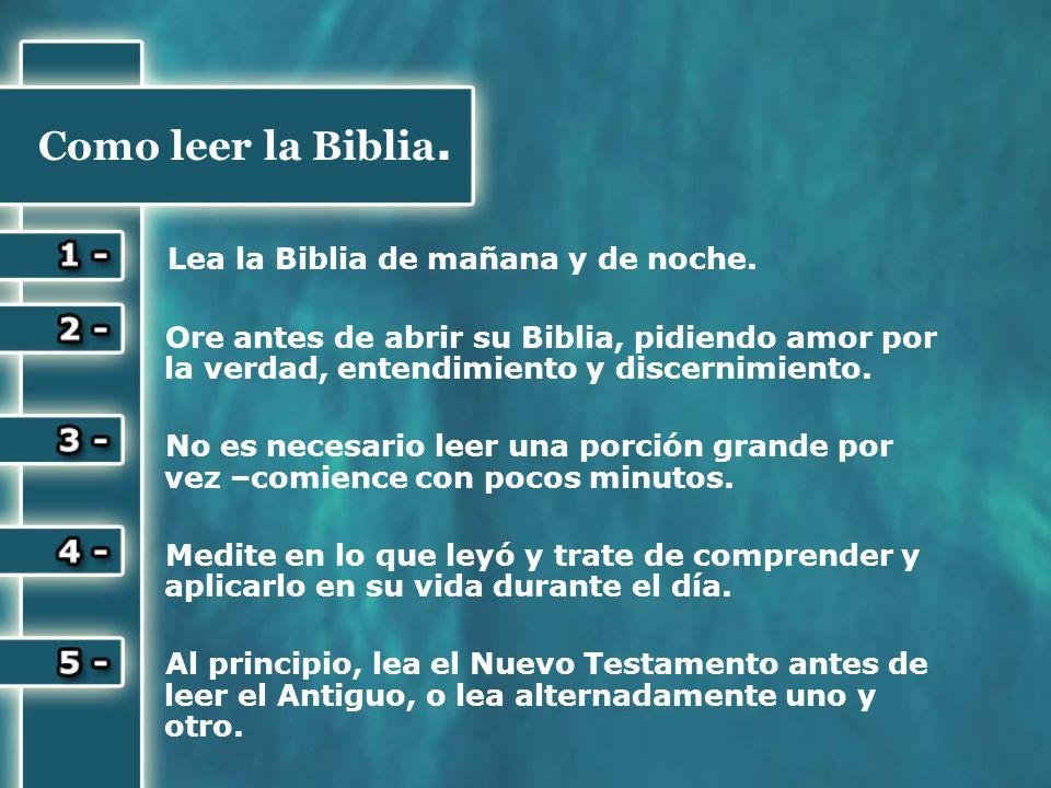 Lea la Biblia de mañana y de noche.