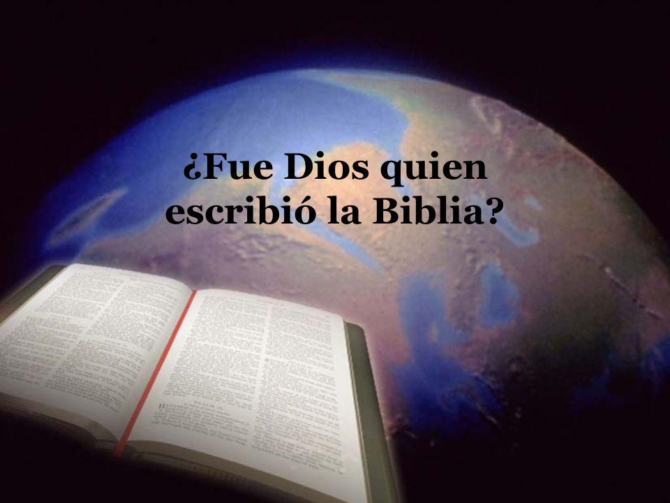¿Fue Dios quien escribió la Biblia