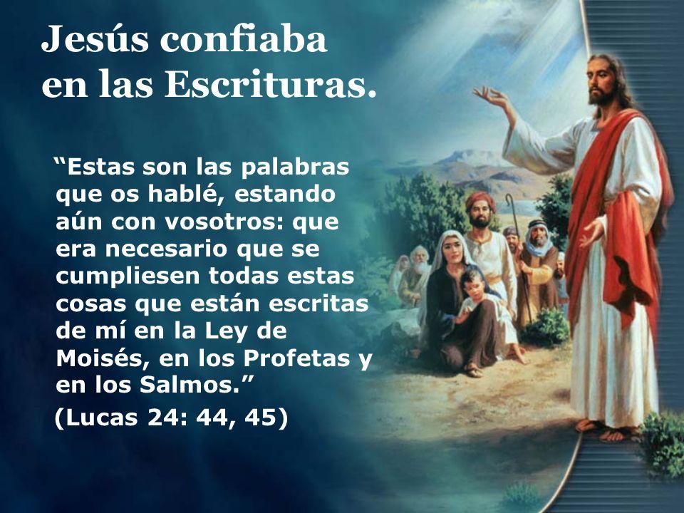 Jesús confiaba en las Escrituras.