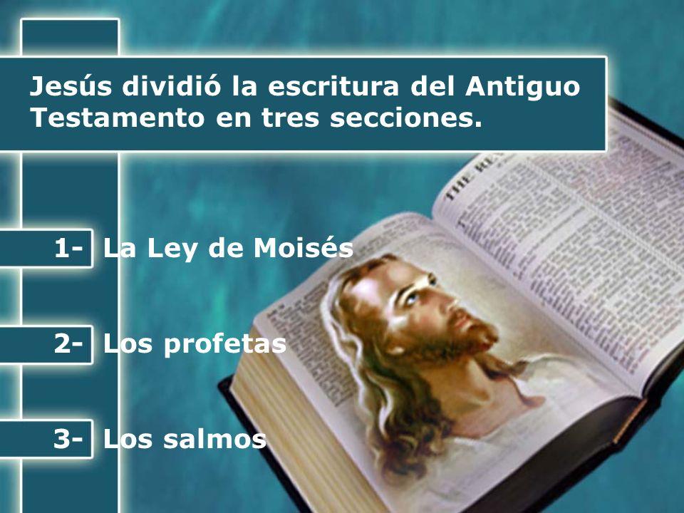 Jesús dividió la escritura del Antiguo Testamento en tres secciones.