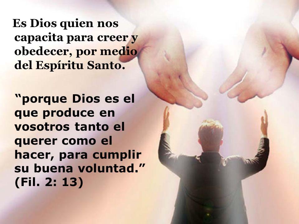 Es Dios quien nos capacita para creer y obedecer, por medio del Espíritu Santo.