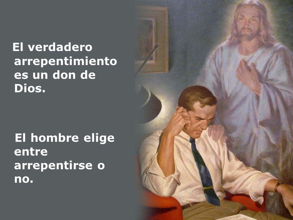 El verdadero arrepentimiento es un don de Dios.
