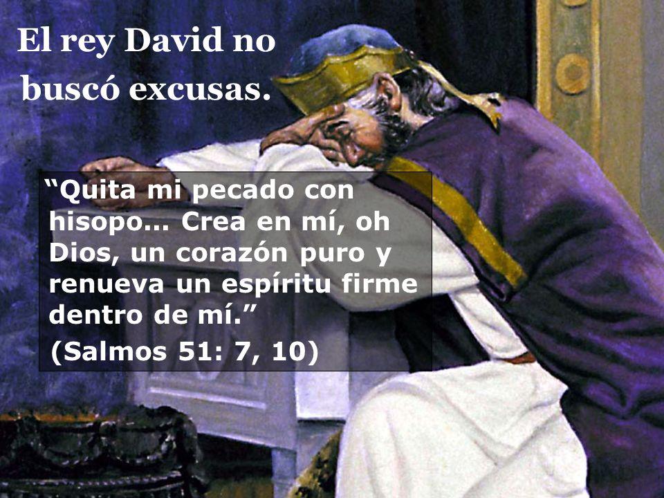 El rey David no buscó excusas.