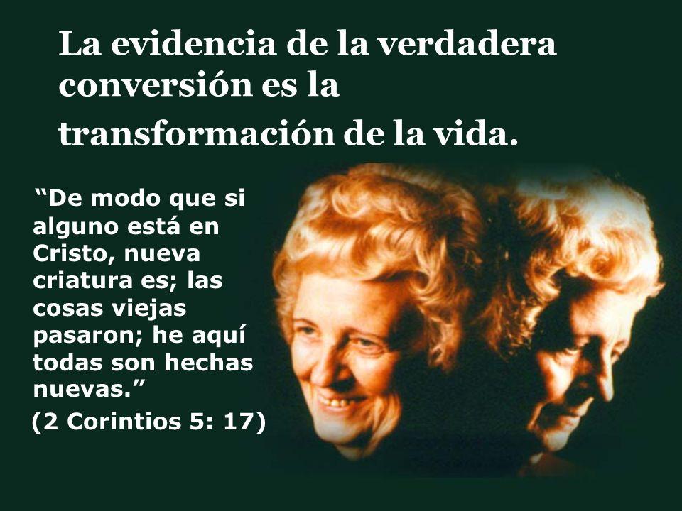 La evidencia de la verdadera conversión es la transformación de la vida.